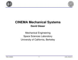CINEMA Mechanical Systems David Glaser Mechanical Engineering Space Sciences Laboratory