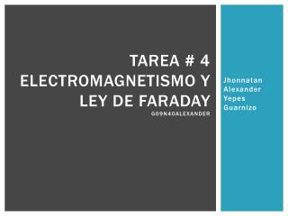 TAREA # 4 ELECTROMAGNETISMO Y LEY DE  FARADAY G09N40Alexander