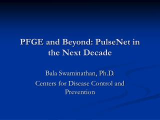 PFGE and Beyond: PulseNet in the Next Decade