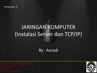 JARINGAN KOMPUTER ( Instalasi  Server  dan  TCP/IP)