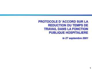 PROTOCOLE D'ACCORD SUR LA REDUCTION DU TEMPS DE TRAVAIL DANS LA FONCTION PUBLIQUE HOSPITALIERE