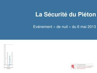 La Sécurité du Piéton Evénement « de nuit » du 6 mai 2013