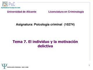 Asignatura: Psicolog a criminal  10274     Tema 7. El individuo y la motivaci n delictiva