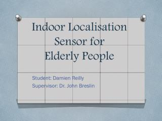 Indoor Localisation Sensor for  Elderly People
