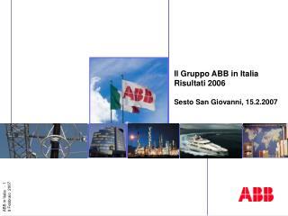 Il Gruppo ABB in Italia Risultati 2006 Sesto San Giovanni, 15.2.2007