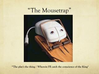 """The Mousetrap"""