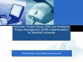 Overview: Project Server 2003 and Enterprise Project Management EPM Implementation for Marshall University  January 31,