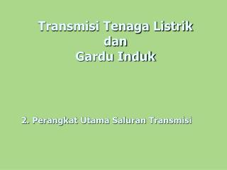 Transmisi Tenaga Listrik dan Gardu Induk