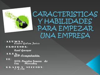 CARACTERISTICAS Y HABILIDADES PARA EMPEZAR UNA EMPRESA
