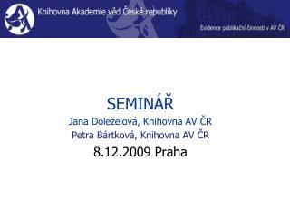 SEMINÁŘ Jana Doleželová, Knihovna AV ČR Petra Bártková, Knihovna AV ČR 8.12.2009 Praha