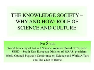 THE KNOWLEDGE SOCIETY – WHY AND HOW: ROLE OF SCIENCE AND CULTURE