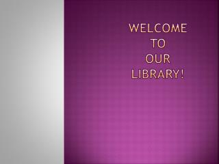 Welcome to our library!