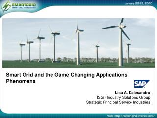 Smart Grid and the Game Changing Applications Phenomena Lisa A. Dalesandro