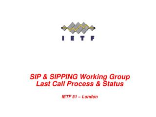 SIP & SIPPING Working Group Last Call Process & Status IETF 51 – London