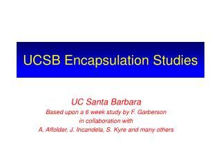 UCSB Encapsulation Studies