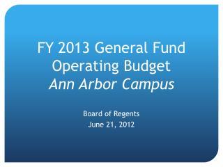 FY 2013 General Fund  Operating Budget Ann Arbor Campus