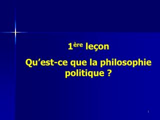 1 ère  leçon Qu'est-ce que la philosophie politique ?