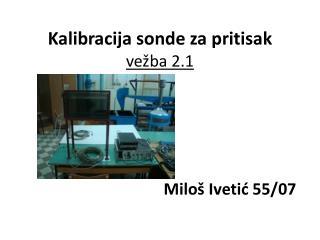 Kalibracija sonde za pritisak ve�ba 2.1 Milo� Iveti? 55/07