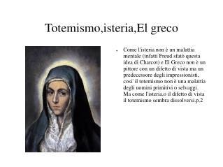 Totemismo,isteria,El greco