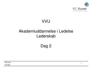 VVU Akademiuddannelse i Ledelse Lederskab Dag 2