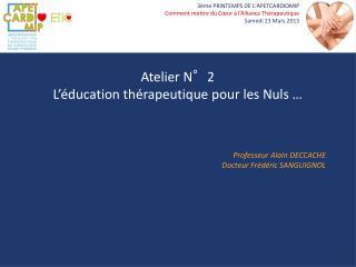 Atelier N°2 L'éducation thérapeutique pour les Nuls …
