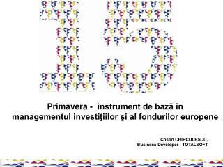Primavera -  instrument de bază în  managementul investiţiilor şi al fondurilor europene