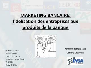 MARKETING BANCAIRE: fid lisation des entreprises aux produits de la banque