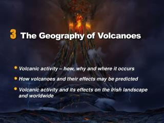 Volcanic  activity – how, why and where it occurs