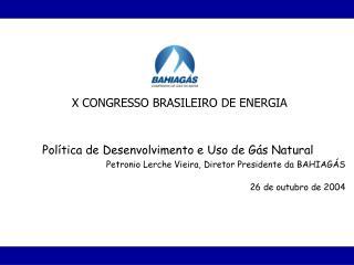Pol tica de Desenvolvimento e Uso de G s Natural Petronio Lerche Vieira, Diretor Presidente da BAHIAG S  26 de outubro d