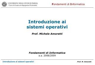 Introduzione ai  sistemi operativi Prof. Michele Amoretti  Fondamenti di Informatica