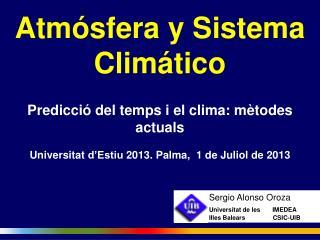 Atmósfera y Sistema Climático Predicció del  temps  i el clima:  mètodes actuals