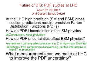 Future of DIS: PDF studies at LHC April 18 th DIS 2007 A M Cooper-Sarkar, Oxford