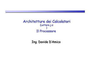 Architetture dei Calcolatori (Lettere j-z ) Il Processore