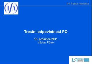 Trestní odpovědnost PO 13. prosince 2011 Václav Pátek