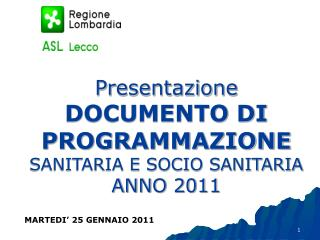 Presentazione DOCUMENTO DI PROGRAMMAZIONE SANITARIA E SOCIO SANITARIA ANNO 2011