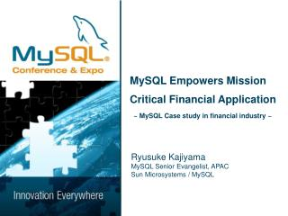 MySQL Empowers Mission Critical Financial Application   ~ MySQL Case study in financial industry ~