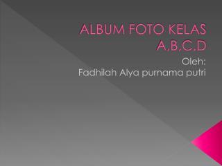 ALBUM FOTO KELAS A,B,C,D