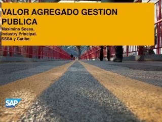 VALOR AGREGADO GESTION PUBLICA Maximino  Sossa. Industry Principal. SSSA y Caribe.