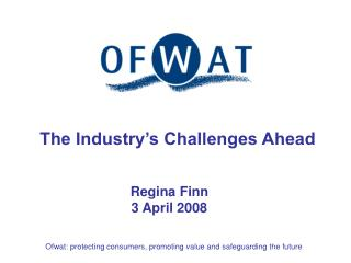 Ofwat: protecting consumers, promoting value and safeguarding the future