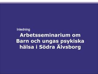 Arbetsseminarium om Barn och ungas psykiska hälsa i Södra Älvsborg