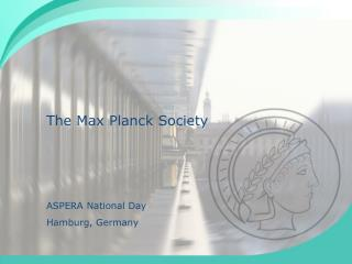 The Max Planck Society ASPERA National Day Hamburg, Germany