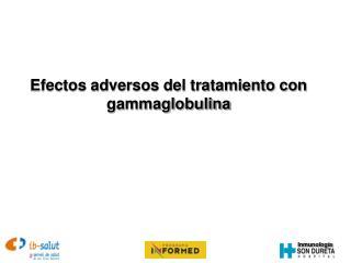Efectos adversos del tratamiento con  gammaglobulina