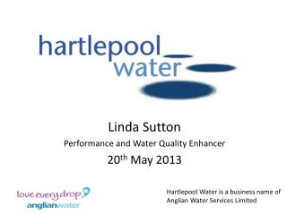 Linda Sutton Performance and Water Quality Enhancer 20 th  May 2013