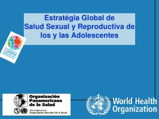Estratégia Global de  Salud Sexual y Reproductiva de los y las Adolescentes