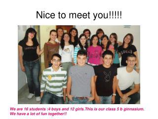 Nice to meet you!!!!!