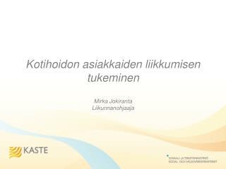 Kotihoidon asiakkaiden liikkumisen tukeminen Mirka Jokiranta Liikunnanohjaaja