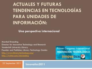Actuales y futuras tendencias en Tecnologías para Unidades de Información:
