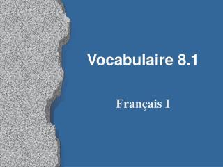 Vocabulaire 8.1