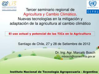 Santiago de Chile, 27 y 28 de Setiembre de 2012 Dr. Ing. Agr. Marcelo Bosch