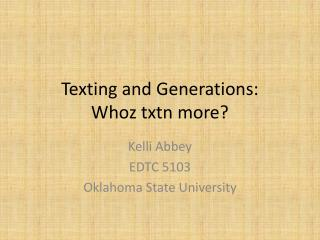 Texting and Generations:  Whoz txtn  more?